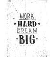 Quote Work hard dream big vector image