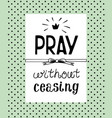 hand lettering pray without ceasing made on the vector image vector image