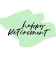 happy retirement phrase on grunge brush stroke vector image