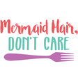 mermaid hair don t care phrase vector image
