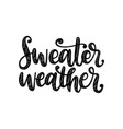 sweater weather hand lettering on white vector image vector image