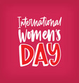 international women s day inscription handwritten vector image