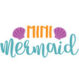 mini mermaid phrase vector image
