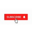 subscribe button and hand click pointer cursor vector image vector image