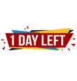 1 day left banner design vector image