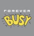 forever busy design lettering design for poster vector image vector image