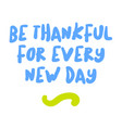 be thankful for every new day motivation quote vector image vector image