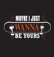 skater quotes and slogan good for tee maybe i vector image vector image