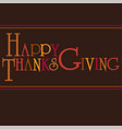 happy thanksgiving typography graphic on brown vector image