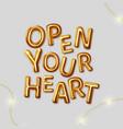 open your heart motivational inscription vector image vector image