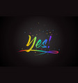 yes word text with handwritten rainbow vibrant vector image