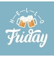 hello friday hand lettering with pint beer on vector image vector image