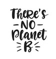 there is no planet b save earth concept vector image vector image