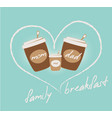 family breakfast concept coffee and heart vector image