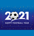 happy football year 2021 blue banner vector image vector image