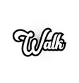 black and white walk hand written word text for vector image vector image