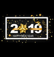 happy new year 2019 with golden vector image vector image