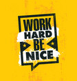 work hard be nice inspiring creative motivation vector image vector image