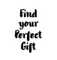 find your perfect gift - lettering text on white vector image
