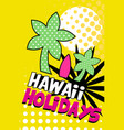 hawaii holidays banner bright retro pop art style vector image vector image