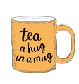 Tea A hug in a mug Brush hand lettering vector image