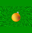 green coniferous branches and christmas ball vector image