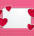 hearts cut from paper with square frame pattern vector image