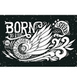 Born to ride Hand drawn grunge vintage with hand l