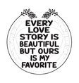 love quote every story is beautiful but ours vector image