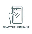 smartphone in hand line icon linear vector image vector image