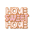 home sweet home biscuit cartoon hand drawn vector image