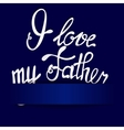 Paper background with lettering I love my Father vector image vector image