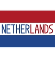 Flag of the Netherlands and word Netherlands vector image vector image