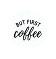 but first coffee typography simple print vector image vector image