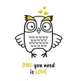 Cute hand drawn owl with quote you need love