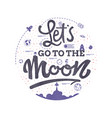 let is go to the moon space travel lettingering vector image vector image