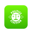 politics election icon green vector image vector image