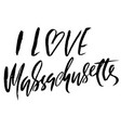 i love massachusetts modern dry brush lettering vector image