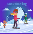 men on mountain in snowshoes flat vector image