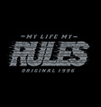 my life rules typography grunge vector image vector image