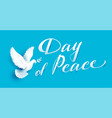 day of peace lettering text for greeting card vector image