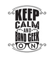 geek quote keep calm and band geek on vector image vector image