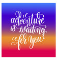 adventure is waiting for you handwritten lettering vector image vector image