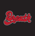 breath handwritten lettering made in 90s style vector image