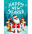 happy new year santa claus and 2 funny dogs with vector image vector image