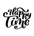 happy time calligraphy lettering for card vector image