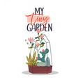 my tiny garden quote concept flower terraium vector image vector image