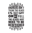 geek quote engineers don t think glass vector image vector image
