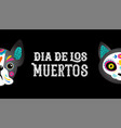 day dead dia de los moertos dog and cat vector image vector image