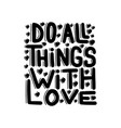 do all things with love vector image
